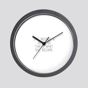 she needed a hero so that's what sh Wall Clock