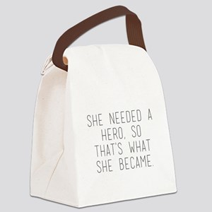 she needed a hero so that's w Canvas Lunch Bag