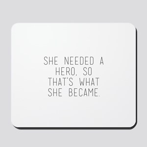 she needed a hero so that's what she Mousepad