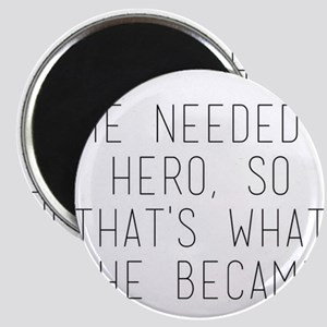 she needed a hero so that's what she b Magnets