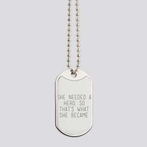 she needed a hero so that's what she Dog Tags