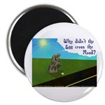 "Why didn't the egg? 2.25"" Magnet (100 pack)"