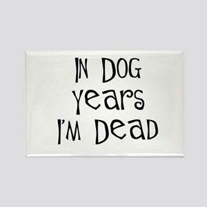 In dog years I'm dead birthday Magnets
