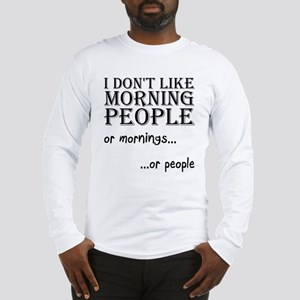 Dont Like Morning People Long Sleeve T-Shirt