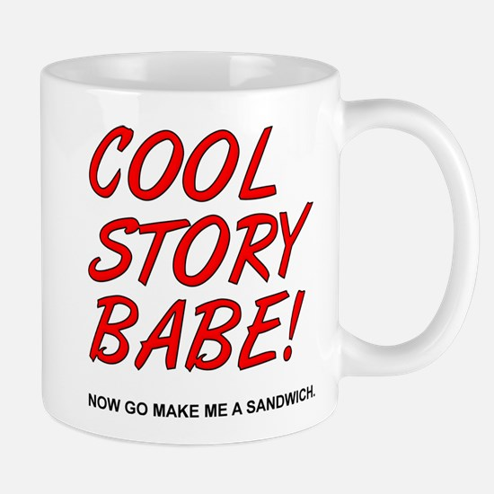 Cool Story Babe! Now Go Make Me A Sandwich Mugs