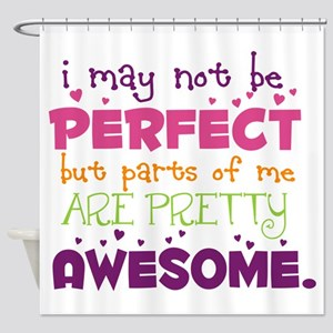 I may not be Perfect Shower Curtain