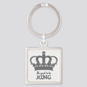 Good to be King Keychains