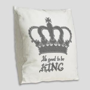Good to be King Burlap Throw Pillow