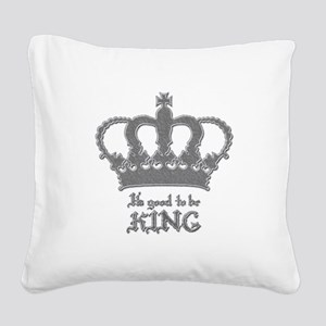 Good to be King Square Canvas Pillow
