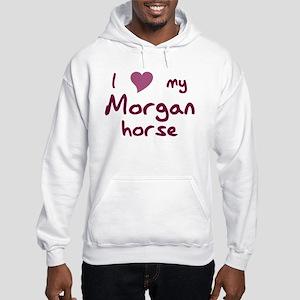 I love my Morgan horse Sweatshirt