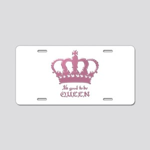 Good to be Queen Aluminum License Plate