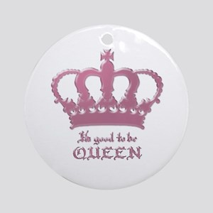 Good to be Queen Ornament (Round)