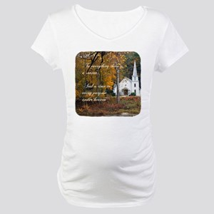 To Everything There is a Season Maternity T-Shirt