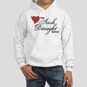 I love my Irish Draught horse Sweatshirt