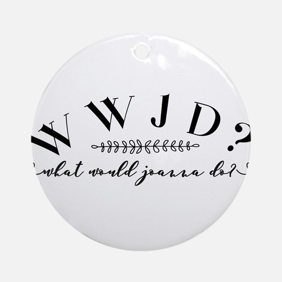What would Joanna do? Round Ornament