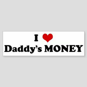 I Love Daddy's MONEY Bumper Sticker