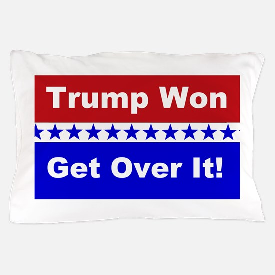 Trump Won Get Over It! Pillow Case