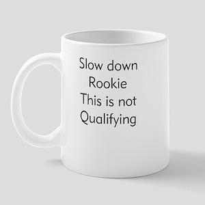 Slow Down Rookie Mug