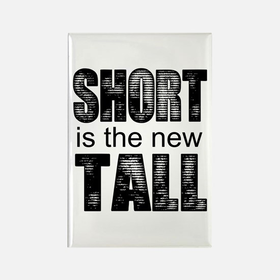 Short is the new Tall Magnets