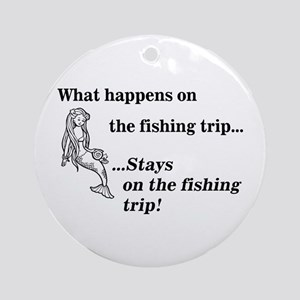 What Happens On Fishing Trip Ornament (Round)
