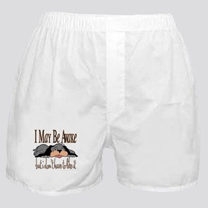 I May Be Awake Boxer Shorts