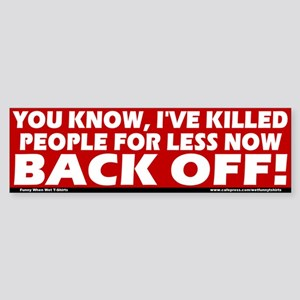 I've killed people for less Bumper Sticker