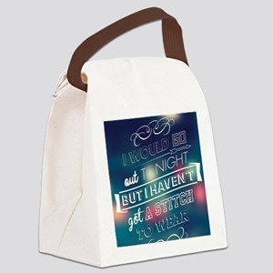 I would go out  ... Canvas Lunch Bag