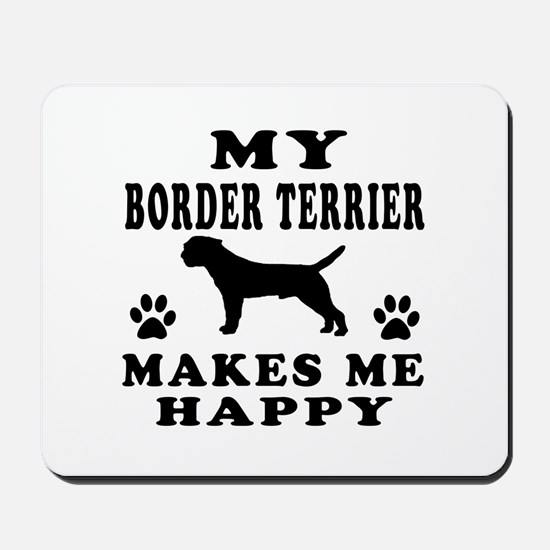 My Border Terrier makes me happy Mousepad