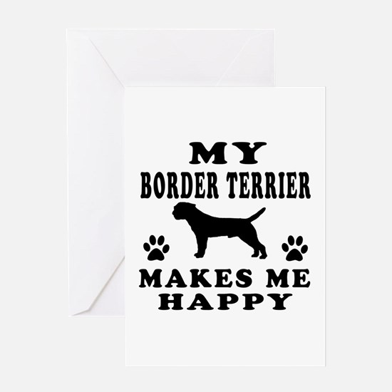 My Border Terrier makes me happy Greeting Card