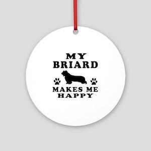 My Briard makes me happy Ornament (Round)