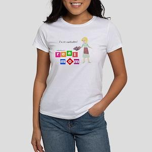 Mom's on medication Women's T-Shirt