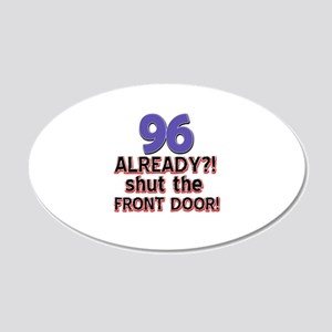 96 already? Shut the front door 20x12 Oval Wall De