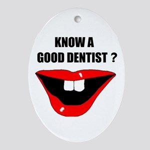 KNOW A GOOD DENTIST? Oval Ornament