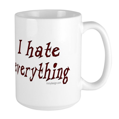I hate everything! Large Mug