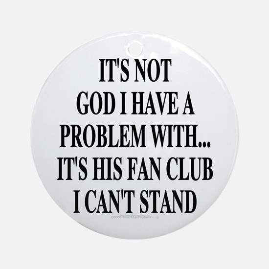 It's not God I have a problem... (round keepsake)