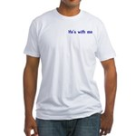 He's With Me Fitted T-Shirt