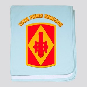 SSI - 75th Fires Brigade with Text baby blanket