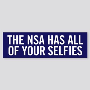 NSA Has Your Selfies Bumper Sticker