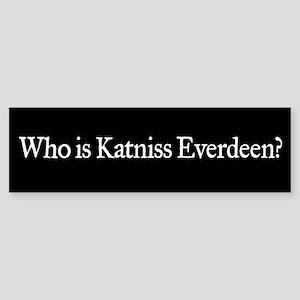 Who is Katniss Everdeen? Bumper Sticker