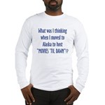 What was I thinking? Long Sleeve T-Shirt
