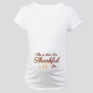 This is what Im Thankful for Maternity T-Shirt