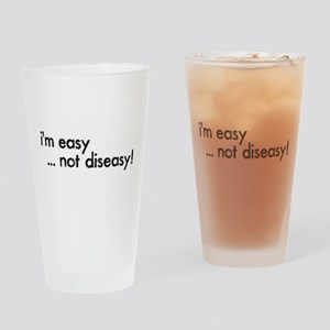 I'm Easy not Diseasy Adult Humor Drinking Glass