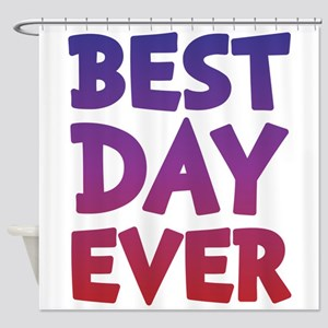 Best Day Ever Shower Curtain