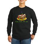Make Lunch Not War Long Sleeve Dark T-Shirt