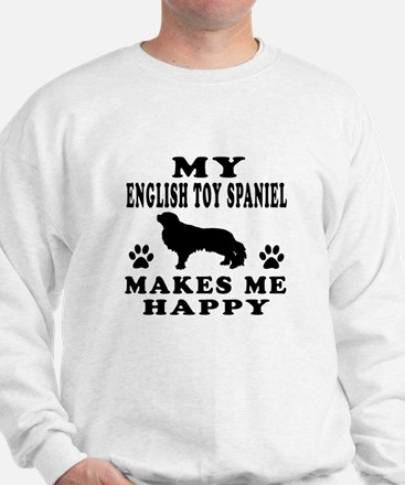 My English Toy Spaniel makes me happy Sweatshirt