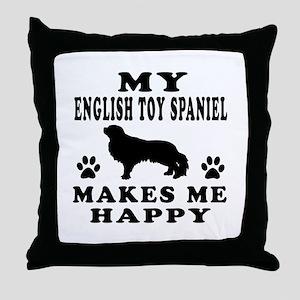 My English Toy Spaniel makes me happy Throw Pillow