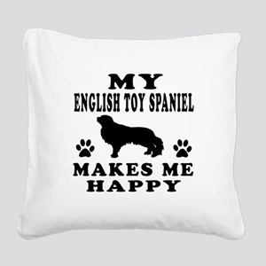 My English Toy Spaniel makes me happy Square Canva