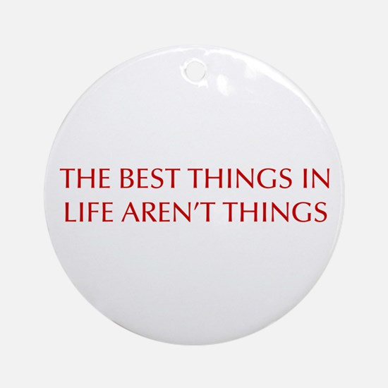 best-things-in-life-OPT-RED Ornament (Round)