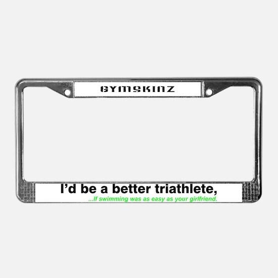 """I'd be a better triathlete."" License Plate Frame"