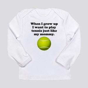 Play Tennis Like My Mommy Long Sleeve T-Shirt